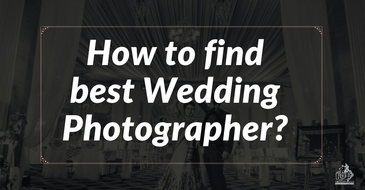 How to find best wedding Photographer