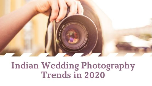 Indian Wedding Photography Trends in 2020