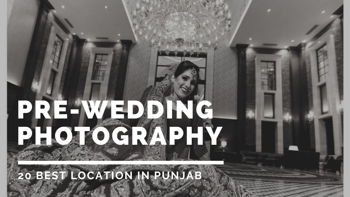 Top 20 Pre Wedding Photograph Location in Punjab
